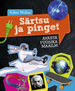 SÄRTSU JA PINGET. AVASTA FÜÜSIKA MAAILM