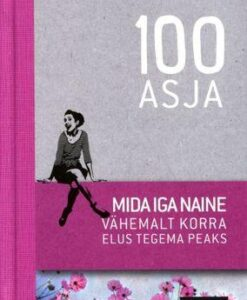 100-asja-mida-iga-naine-vähemalt-korra-elus-tegema-peaks